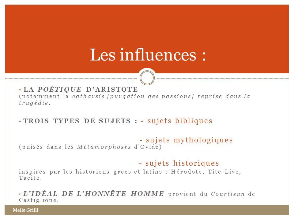 Les influences : La Poétique d'aristote (notamment la catharsis [purgation des passions] reprise dans la tragédie.